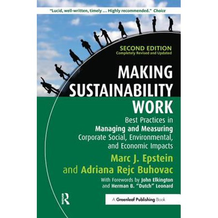 Making Sustainability Work : Best Practices in Managing and Measuring Corporate Social, Environmental and Economic