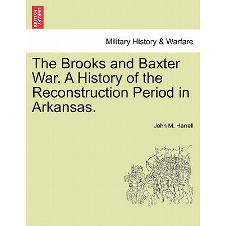 The Brooks and Baxter War. a History of the Reconstruction Period in Arkansas. ()