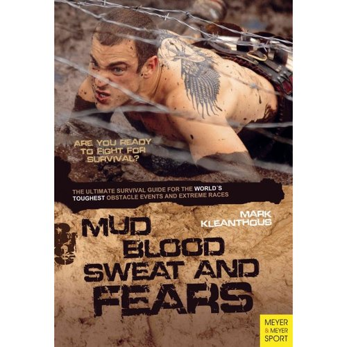 Mud Blood Sweat & Fears: The Ultimate Survival Guide for the World's Toughest Obstacle Events and Extreme Races