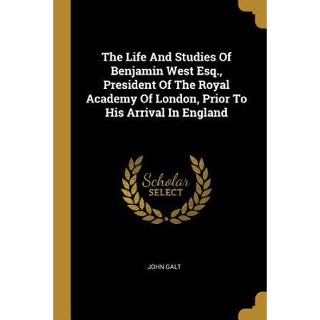 The Life And Studies Of Benjamin West Esq., President Of The Royal Academy Of London, Prior To His Arrival In