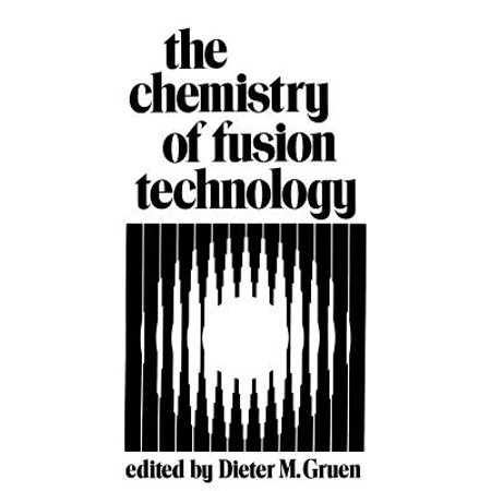 The Chemistry of Fusion Technology : Proceedings of a Symposium on the Role of Chemistry in the Development of Controlled Fusion, an American Chemical Society Symposium, Held in Boston, Massachusetts, April 1972