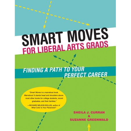 Smart Moves for Liberal Arts Grads : Finding a Path to Your Perfect