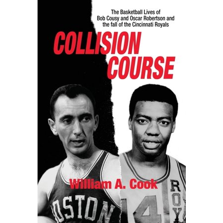 Collision Course: The Basketball Lives of Bob Cousy and Oscar Robertson and The Collapse of the Cincinnati Royals (Collision Ball)