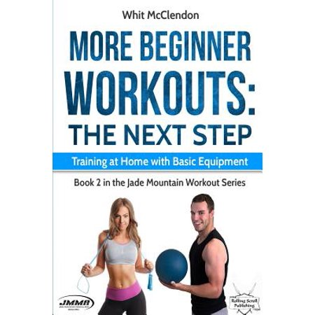 More Beginner Workouts : The Next Step: Training at Home with Basic (Best Workout Routine For Beginners Without Equipment)