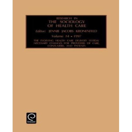Research In The Sociology Of Health Care  The Evolving Health Care Delivery System