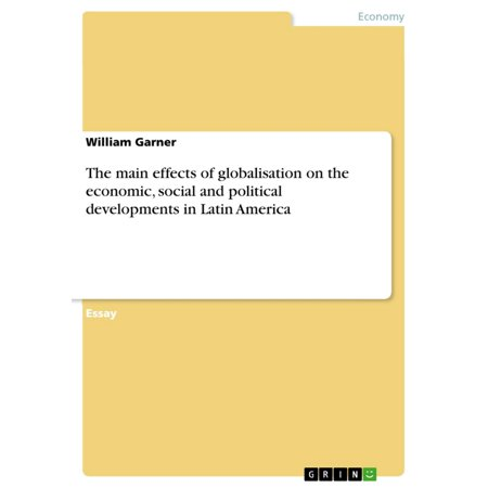 The main effects of globalisation on the economic, social and political developments in Latin America -