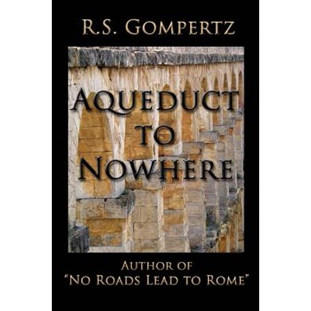 Aqueduct to Nowhere : The Sequel to No Roads Lead to