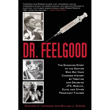 Dr. Feelgood : The Shocking Story of the Doctor Who May Have Changed History by Treating and Drugging JFK, Marilyn, Elvis, and Other Prominent (John F Kennedy State Of The Union)