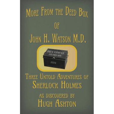 More from the Deed Box of John H. Watson M.D. : Three Untold Adventures of Sherlock Holmes