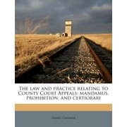 The Law and Practice Relating to County Court Appeals : Mandamus, Prohibition, and Certiorari
