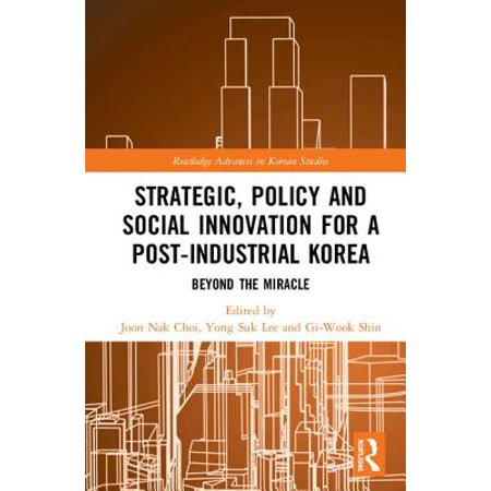 Strategic, Policy and Social Innovation for a Post-Industrial Korea : Beyond the