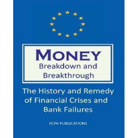 Money  Breakdown And Breakthrough  The History And Remedy Of Financial Crises And Bank Failures  1St Edition