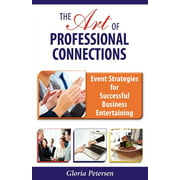 The Art of Professional Connections : Event Strategies for Successful Business Entertaining
