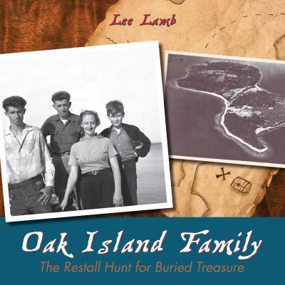 Oak Island Family : The Restall Hunt for Buried Treasure