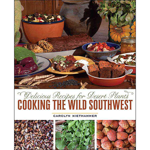 Cooking the Wild Southwest: Delicious Recipes for Desert Plants