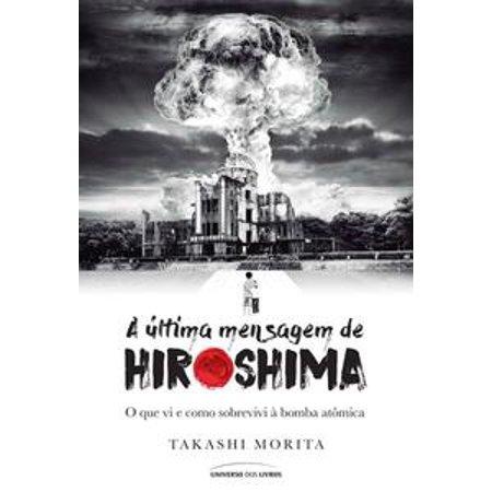 A última mensagem de Hiroshima: o que vi e como sobrevivi à bomba atômica - eBook