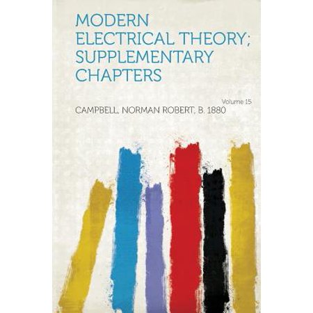 Modern Electrical Theory; Supplementary Chapters Volume 15