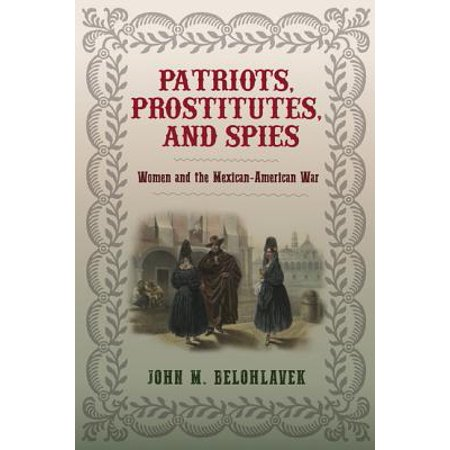 Patriots, Prostitutes, and Spies : Women and the Mexican-American