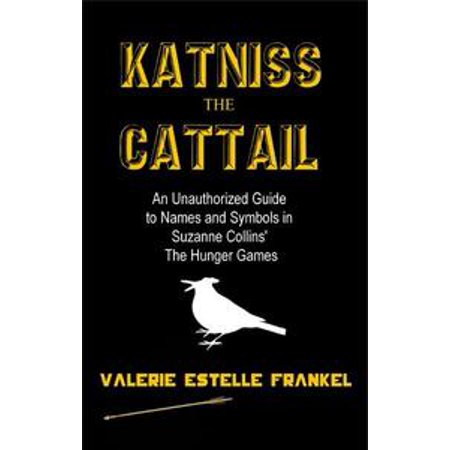 Katniss the Cattail: An Unauthorized Guide to Names and Symbols in Suzanne Collins' The Hunger Games - - Hunger Games Katniss