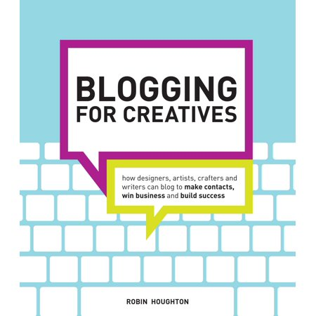Blogging for Creatives : How designers, artists, crafters and writers can blog to make contacts, win business and build (Male Designer)