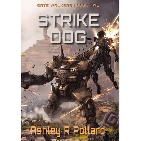 Gate Walkers: Strike Dog: Military Science Fiction Across a Holographic Multiverse - Holographic Dog