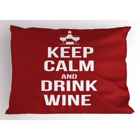 Keep Calm Pillow Sham Wine Theme with a Bottle and Two Glasses Popular Slogan About Alcoholic Drink, Decorative Standard Size Printed Pillowcase, 26 X 20 Inches, Ruby White, by Ambesonne](Popular Themes)