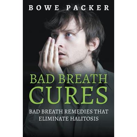 Bad Breath Cures : Bad Breath Remedies That Eliminate (Best Way To Cure Bad Breath)
