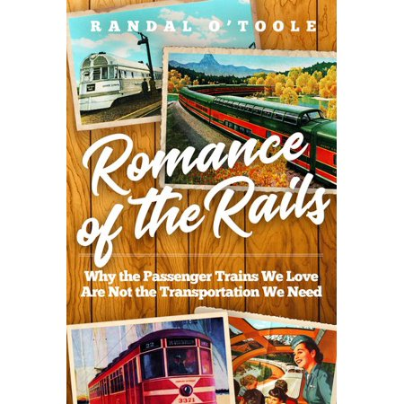 Rail Transportation Set - Romance of the Rails : Why the Passenger Trains We Love Are Not the Transportation We Need