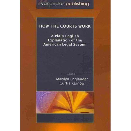 How The Courts Work  A Plain English Explanation Of The American Legal System