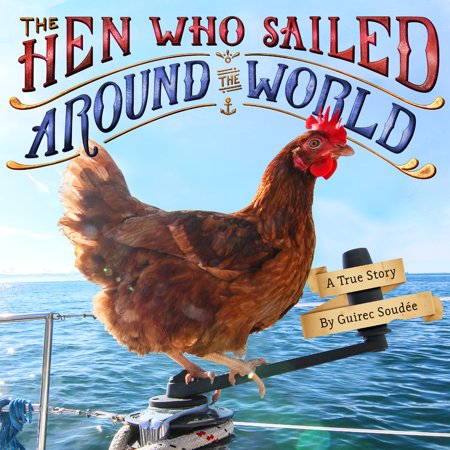 The Hen Who Sailed Around the World: A True Story