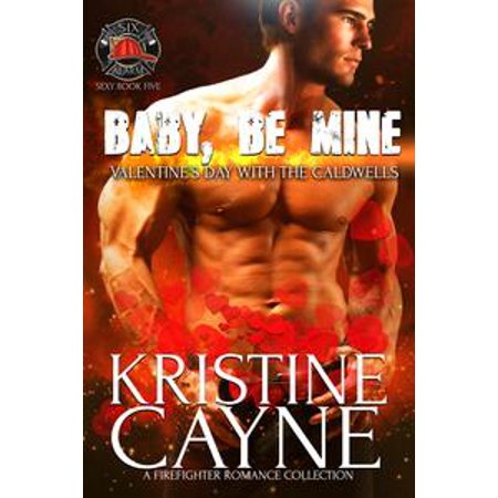 Baby, Be Mine, Valentine's Day with the Caldwells: A Firefighter Romance Collection - (Discovery Firefighter Collection)