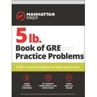5 lb. Book of GRE Practice Problems : 1,800+ Practice Problems in Book and Online
