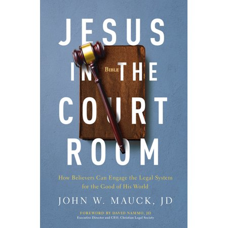 Jesus in the Courtroom: How Believers Can Engage the Legal System for the Good of His World