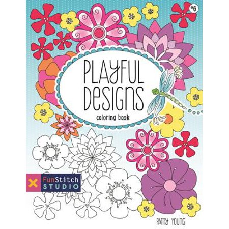 Playful Designs Coloring Book : 18 Fun Designs + See How Colors Play Together + Creative (The Family That Plays Together Stays Together Quote)