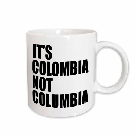 3dRose Its Colombia not Columbia., Ceramic Mug, 11-ounce