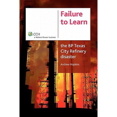 Failure to Learn : The BP Texas City Refinery Disaster