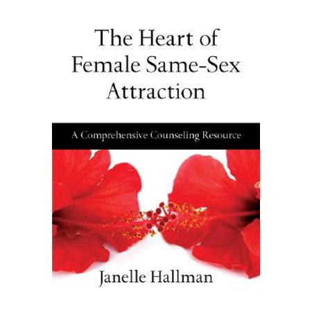 The Heart of Female Same-Sex Attraction : A Comprehensive Counseling