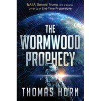 The Wormwood Prophecy : NASA, Donald Trump, and a Cosmic Cover-up of End-Time Proportions