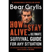 How to Stay Alive: The Ultimate Survival Guide for Any Situation (Paperback)