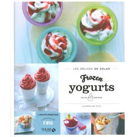 Frozen yogurts faits maison - Les délices de Solar - eBook (Frozen Yogurt Flavors)