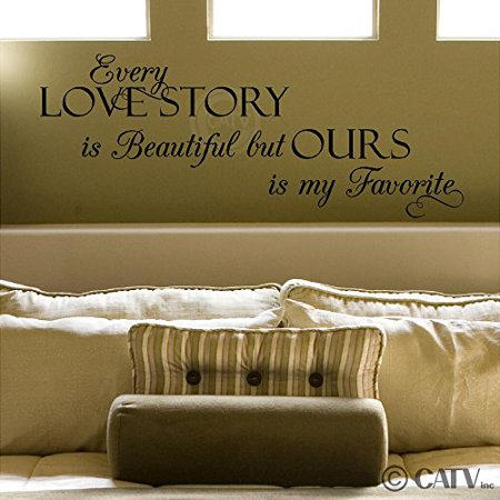 Every love story is beautiful, but ours is my favorite vinyl lettering wall decal sticker (Style A 12.5'H x 30'L, Black)