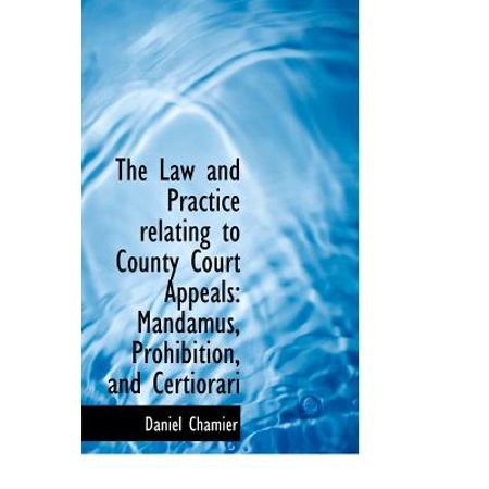 The Law And Practice Relating To County Court Appeals  Mandamus  Prohibition  And Certiorari