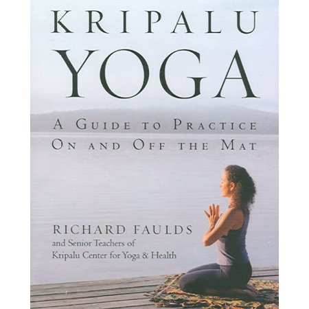 Kripalu Yoga A Guide To Practice On And Off The Mat Walmart Com