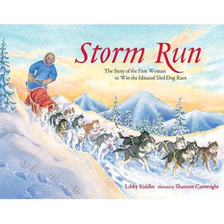 Storm Run : The Story of the First Woman to Win the Iditarod Sled Dog Race