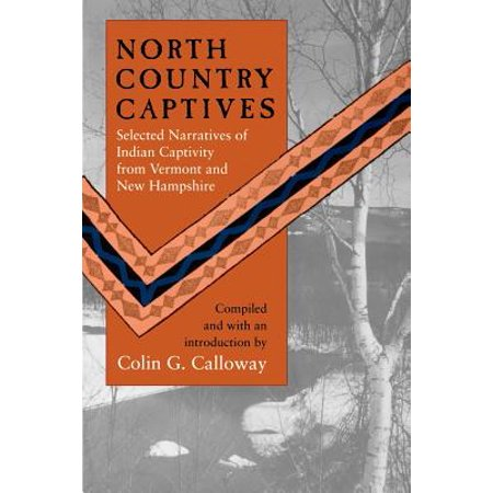 North Country Captives : Selected Narratives of Indian Captivity from Vermont and New Hampshire ()