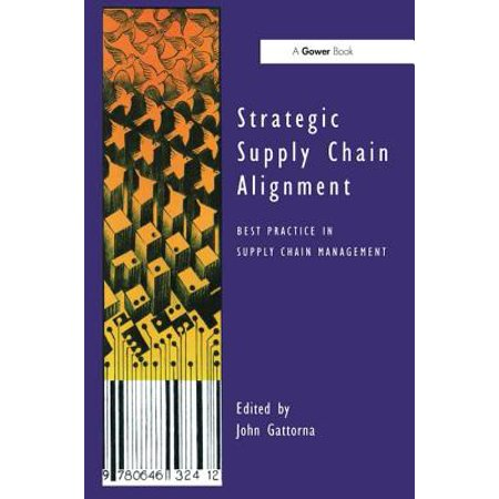 Strategic Supply Chain Alignment : Best Practice in Supply Chain (Supply Chain Best Practices)