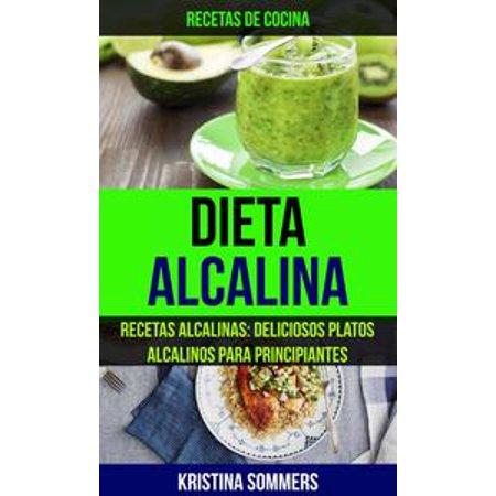 Dieta Alcalina: Recetas Alcalinas: Deliciosos platos alcalinos para principiantes (Recetas de cocina) - eBook