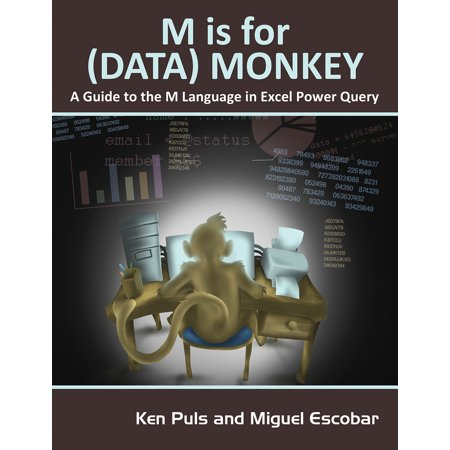 M Is for (Data) Monkey : A Guide to the M Language in Excel Power