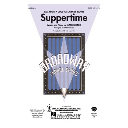 Hal Leonard Suppertime  From Youre A Good Man  Charlie Brown  Satb Arranged By Ryan James