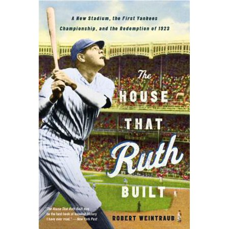 The House That Ruth Built : A New Stadium, the First Yankees Championship, and the Redemption of